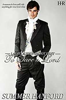 To Save a Lord (Ladies Always Shoot First Book 2) by [Hanford, Summer]