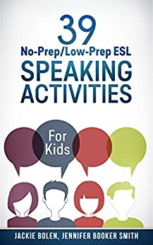 39 No-Prep/Low-Prep ESL Speaking Activities: For Kids (7+) by [Bolen, Jackie, Booker Smith, Jennifer]