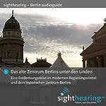 Das alte Zentrum Berlins unter den Linden: Eine Entdeckungsreise im modernen Regierungsviertel und dem historischen Zentrum Berlins | Patrick Gschwind,Wolf-Rüdiger Wilhelm