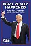 img - for What Really Happened: How Donald J. Trump Saved America From Hillary Clinton book / textbook / text book