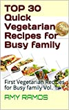 TOP 30 Quick Vegetarian Recipes for Busy family: First Vegetarian Recipes for Busy family Vol. 1