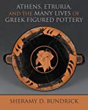Athens, Etruria, and the Many Lives of Greek Figured Pottery (Wisconsin Studies in Classics)