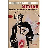 Drogenkorridor Mexiko: Eine Reportage