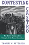 Contesting Castro: The United States and the Triumph of the Cuban Revolution