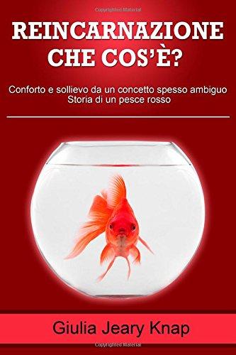 Reincarnazione - Che cos'è?: Conforto e sollievo da un concetto spesso ambiguo. Storia di un pesce rosso (Fra cielo e terra) (Volume 2) (Italian Edition)