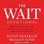 The Wait Devotional: Daily Inspirations for Finding the Love of Your Life and the Life You Love | Meagan Good,DeVon Franklin
