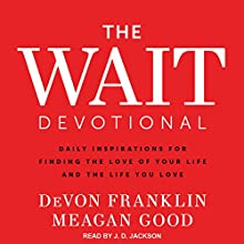 The Wait Devotional: Daily Inspirations for Finding the Love of Your Life and the Life You Love Audiobook by DeVon Franklin, Meagan Good Narrated by JD Jackson