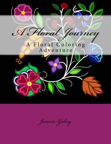 A Floral Journey: A Floral Coloring Adventure (Beading Traditions) (Volume - Beading Floral