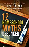 12 Homeschool Myths Debunked: The Book for Skeptical Dads