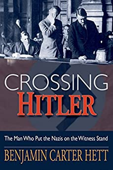 Crossing Hitler: The Man Who Put the Nazis on the Witness Stand by [Hett, Benjamin Carter]