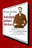 The Story of Adolph Julius Weber, Lewis J. Swindle, 1553696387