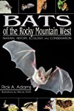 Bats of the Rocky Mountain West, Rick A. Adams, 0870817361