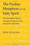 The Pauline Metaphors of the Holy Spirit: The Intangible Spirit's Tangible Presence in the Life of the Christian (Studies in Biblical Literature)