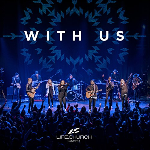 Life.Church Worship - With Us (Live) 2017
