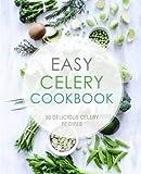 Easy Celery Cookbook: 50 Delicious Celery Recipes