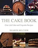 The Cake Book: Over 350 Cake and Cupcake Recipes