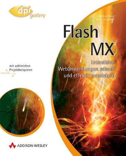 Flash MX Interaktive Webanwendungen schnell und effektiv entwickeln (DPI Grafik)
