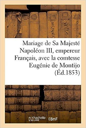 Livres gratuits Mariage de Sa Majesté Napoléon III, empereur des Français, comtesse Eugénie de Montijo duchesse Téba pdf