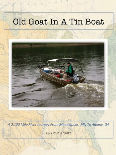 Old Goat In A Tin Boat: A 2,100 mile river journey from Minneapolis, MN to Albany, GA by small boat