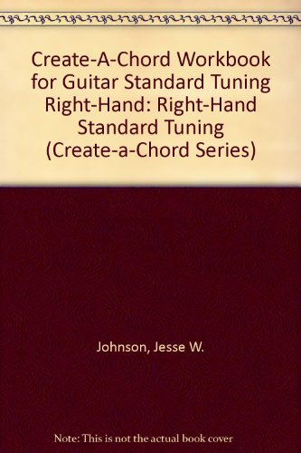 Create-A-Chord Workbook for Guitar Standard Tuning Right-Hand: Right-Hand Standard Tuning (Create-A-Chord Series)
