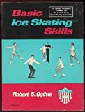 Basic Ice Skating Skills, Robert S. Ogilvie, 0397005199