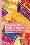 img - for Multiplatform Media in Mexico: Growth and Change Since 2010 book / textbook / text book