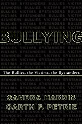 Bullying; The Bullies, the Victims, the Bystanders