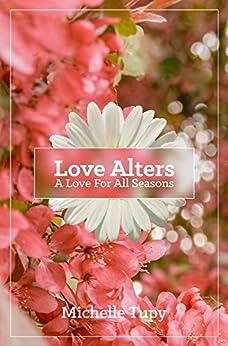 Love Alters: A Love For All Seasons by [Tupy, Michelle, Moran-Cahusac, Cesar, Hamlett, Christina, Baker-Dowdell, Johanna]