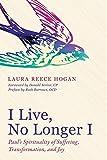 I Live, No Longer I: Paul's Spirituality of