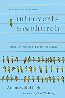 Introverts in the Church: Finding Our Place in an Extroverted Culture by [McHugh, Adam S.]