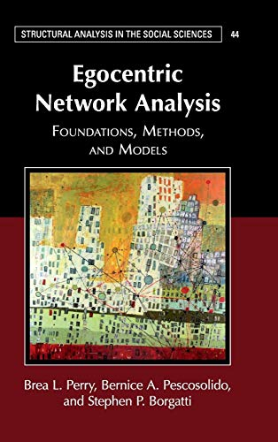 Egocentric Network Analysis: Foundations Methods and Models (Structural Analysis in the Social Sciences)