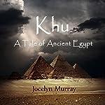 Khu: A Tale of Ancient Egypt | Jocelyn Murray