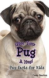 Give Your Pug A Hug:  Pug Facts For Kids