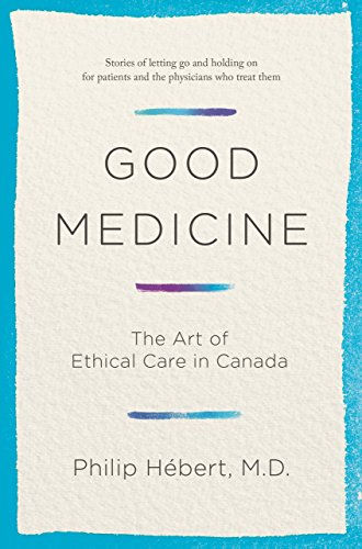 [Book] Good Medicine: The Art of Ethical Care in Canada<br />[W.O.R.D]