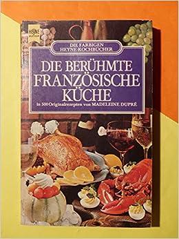 Die Beruhmte Franzosische Kuche Amazon De Madeleine Dupre Bucher