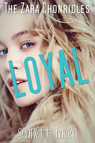 Loyal (The Zara Chronicles Book 1) by [Haven, Scarlett]