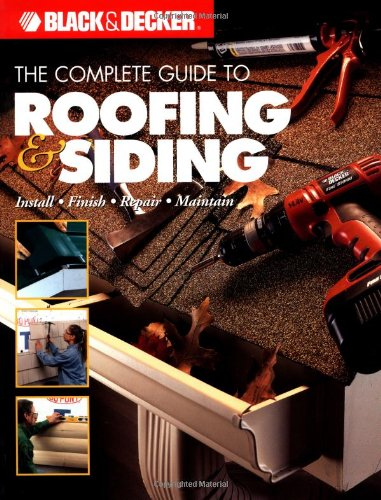 Pdf Home The Complete Guide to Roofing & Siding: Install, Finish, Repair, Maintain (Black & Decker)