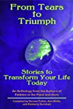 Tears to Triumph, Stories to Transform Your Life Today, an Anthology from the Authors of Pebbles in the Pond and more