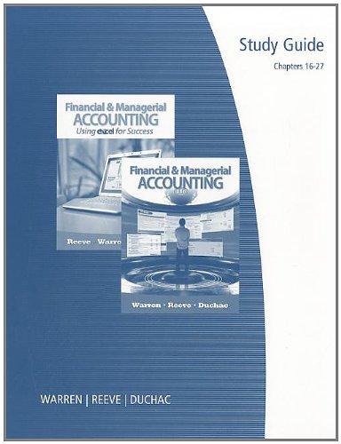 Study Guide, Chapters 16-27 for Warren/Reeve/Duchac's Financial & Managerial Accounting, 11th