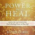 Power to Heal: Keys to Activating God's Healing Power in Your Life Hörbuch von Randy Clark Gesprochen von: William Crockett