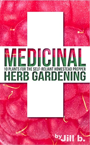 Medicinal Herb Gardening: 10 Plants for The Self-Reliant Homestead Prepper (SHTF Series Book 2)