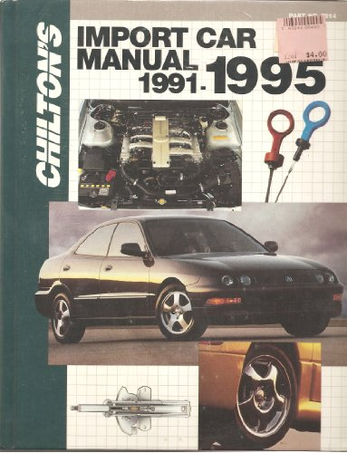 (Chilton's Import Car Manual 1991-1995 (CHILTON'S IMPORT AUTO SERVICE)