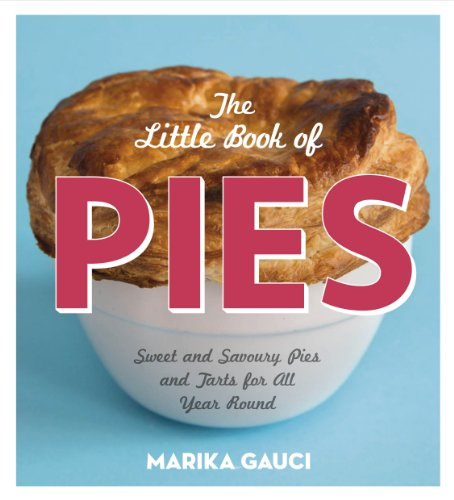 (The Little Book of Pies: Sweet and Savoury Pies and Tarts For All Year Round)
