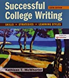 Successful College Writing : Skills, Strategies, Learning Styles, McWhorter, Kathleen T., 1319051421