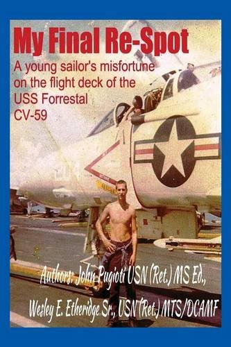 Read Online My Final Re-Spot: A young sailor's misfortune on the flight deck of the USS Forrestal CV-59 pdf