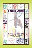 That's Deep!, Kevin L. Moore, 1483670562