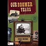 Our Boomer Years: The Autobiography of a Boomer | Chas Wienke