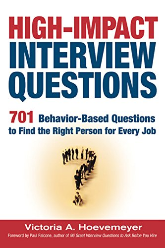 High-Impact Interview Questions: 701 Behavior-Based Questions to Find the Right Person for Every Job (Behavioural Interview Questions And Answers For Managers)
