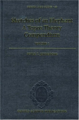 (Sketches of an Elephant: A Topos Theory Compendiumm vol. 1 (Oxford Logic Guides, 43))