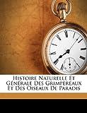 Histoire Naturelle et Générale des Grimpereaux et des Oiseaux de Paradis, , 1247962644
